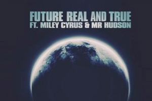 Future ft. Miley Cyrus & Mr Hudson - Real and True [Audio]