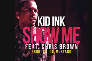 Kid Ink ft. Chris Brown - Show Me [Audio]